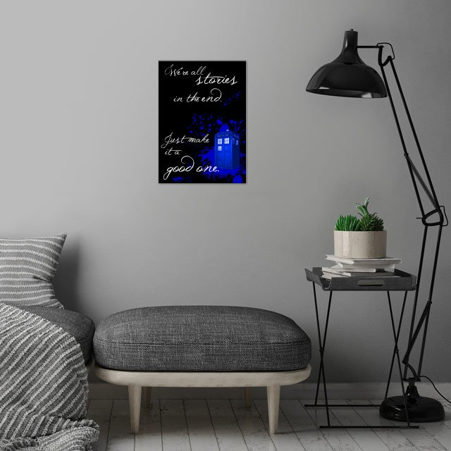 We're all stories in the end. Just make it a good one. - The Doctor wall art is showcased in interior