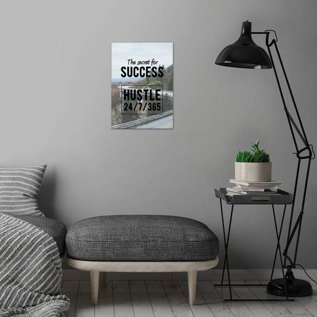 The Secret for success is to Hustle 24/7/365! Motivational and Inspirational quotes for office or personal use. Ideal gift for the driven, the hustlers, the doers and the for those who grind. wall art is showcased in interior