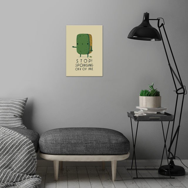 stop sponging off of me wall art is showcased in interior