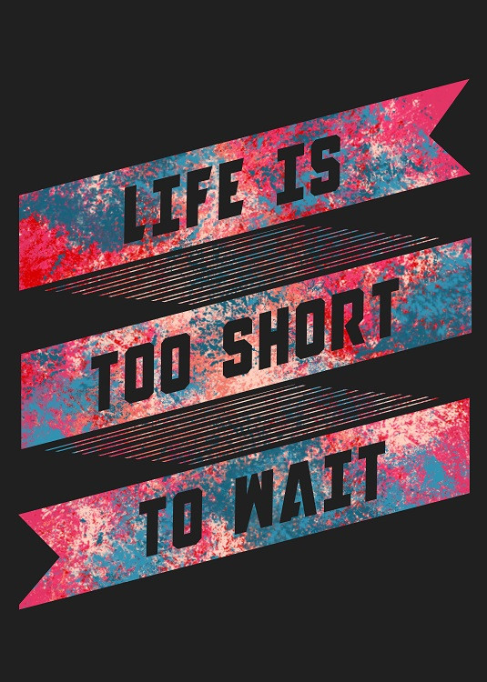 life is too short to wait typography